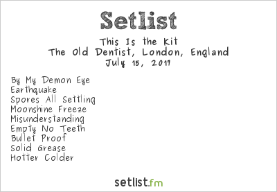 This Is the Kit Setlist The Old Dentist, London, England 2017