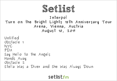 Interpol Setlist Arena, Vienna, Austria 2017, Turn on the Bright Lights 15th Anniversary Tour