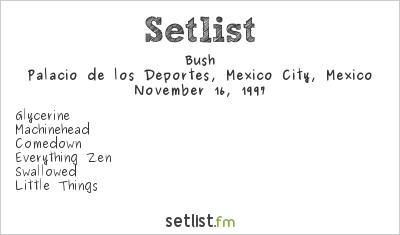 Bush Setlist Palacio de los Deportes, Mexico City, Mexico 1997