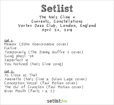 The Nels Cline 4 Setlist Vortex Jazz Club, London, England 2018, Currents, Constellations