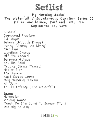 My Morning Jacket Setlist Keller Auditorium, Portland, OR, USA 2015, The Waterfall / Spontaneous Curation Series II