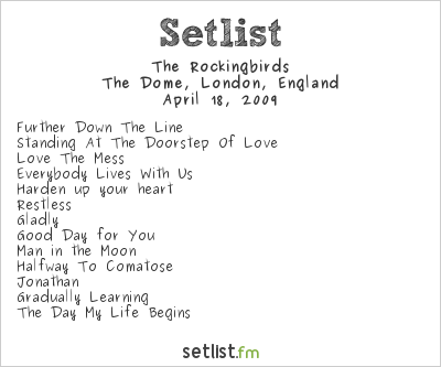 The Rockingbirds Setlist The Dome, London, England 2009