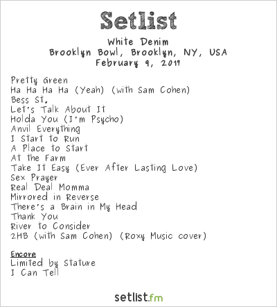 White Denim Setlist Brooklyn Bowl, Brooklyn, NY, USA 2017