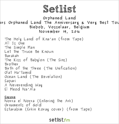 Orphaned Land Setlist Biebob, Vosselaar, Belgium, 25 Years Orphaned Land The Anniversary & Very Best Tour 2016