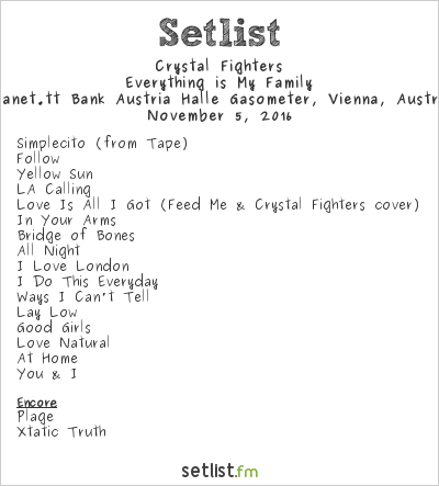 Crystal Fighters Setlist Gasometer, Vienna, Austria 2016, Everything is My Family