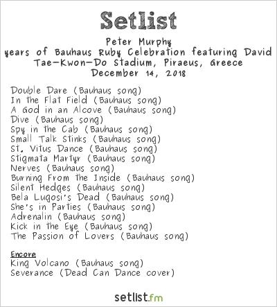 Peter Murphy Setlist Tae-Kwon-Do Stadium, Piraeus, Greece 2018, 40 years of Bauhaus Ruby Celebration featuring David J.
