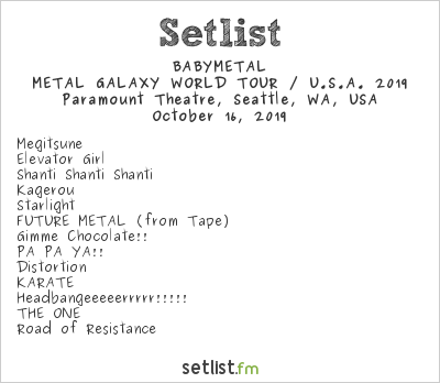 BABYMETAL Setlist Paramount Theatre, Seattle, WA, USA, METAL GALAXY WORLD TOUR / U.S.A. 2019