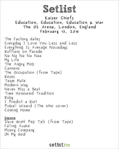 Kaiser Chiefs Setlist The O2 Arena, London, England 2015, Education, Education, Education & War