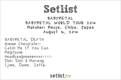 BABYMETAL Setlist Summer Sonic Tokyo 2014, BABYMETAL WORLD TOUR 2014