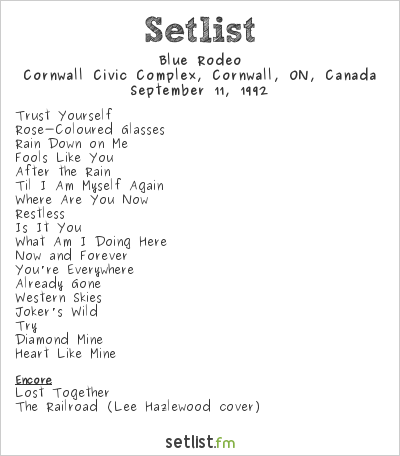 Blue Rodeo Setlist Cornwall Civic Centre, Cornwall, ON, Canada 1992