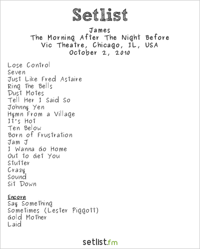James Setlist Vic Theatre, Chicago, IL, USA 2010, The Morning After the Night Before