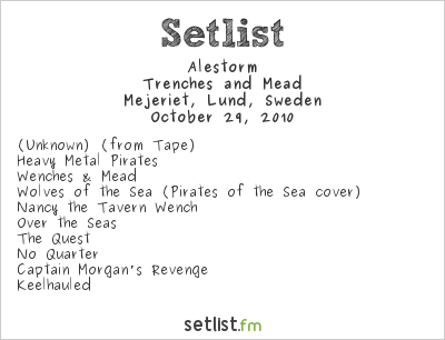 Alestorm Setlist Mejeriet, Lund, Sweden 2010, Trenches and Mead