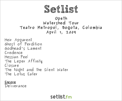 Opeth Setlist Teatro Metropol, Bogotá, Colombia 2009, Watershed Tour
