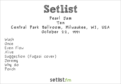 Pearl Jam Setlist Central Park Ballroom, Milwaukee, WI, USA 1991, Ten