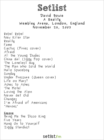 David Bowie Setlist Wembley Arena, London, England 2003, A Reality Tour
