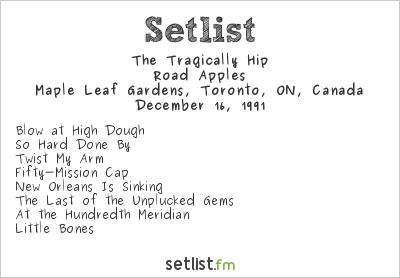 The Tragically Hip Setlist Maple Leaf Gardens, Toronto, ON, Canada 1991, Road Apples