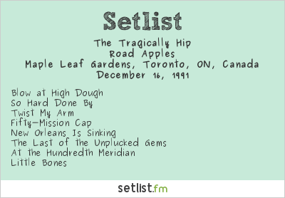 The Tragically Hip Setlist Maple Leaf Gardens, Toronto, ON, Canada 1991, Road Apples