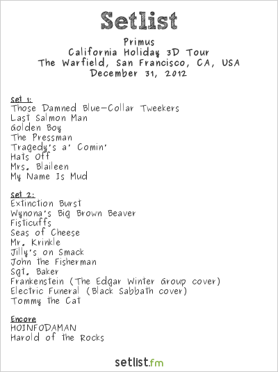 Primus Setlist The Warfield, San Francisco, CA, USA 2012, California Holiday 3D Tour