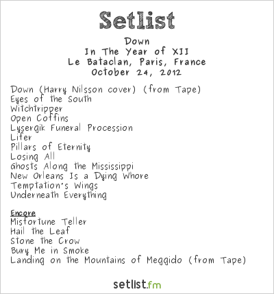 Down Setlist Le Bataclan, Paris, France 2012, In the Year of XII