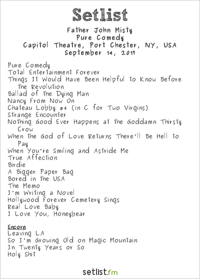 Father John Misty Setlist Capitol Theatre, Port Chester, NY, USA 2017, Pure Comedy