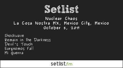 Nuclear Chaos Setlist La Cosa Nostra MX, Mexico City, Mexico 2017
