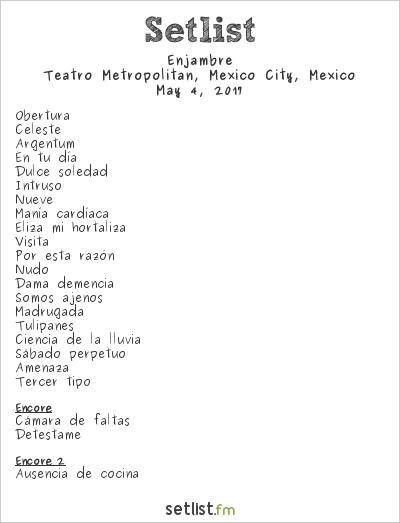Enjambre Setlist Teatro Metropólitan, Mexico City, Mexico 2017