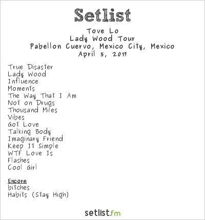 Tove Lo Setlist Pabellón Cuervo, Mexico City, Mexico 2017, Lady Wood Tour