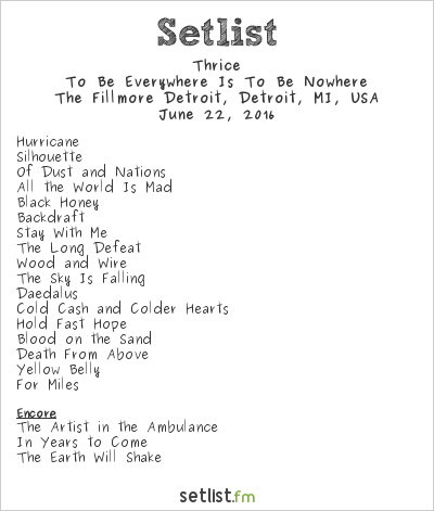 Thrice Setlist The Fillmore Detroit, Detroit, MI, USA 2016, To Be Everywhere Is To Be Nowhere