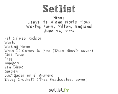 Hinds Setlist Glastonbury Festival 2016 2016, Leave Me Alone World Tour