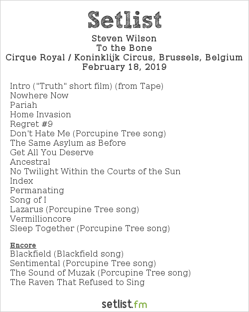 Steven Wilson Setlist Cirque Royal / Koninklijk Circus, Brussels, Belgium 2019, To the Bone