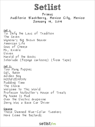 Primus Setlist Auditorio BlackBerry, Mexico City, Mexico 2019