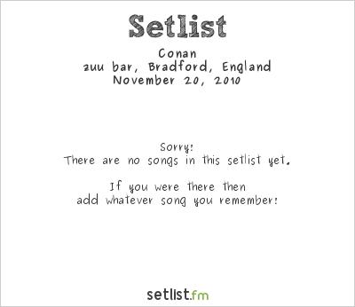 Conan at zuu bar, Bradford, England Setlist