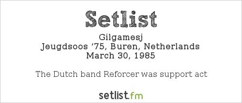 Gilgamesj Setlist Jeugdsoos '75, Buren, Netherlands 1985