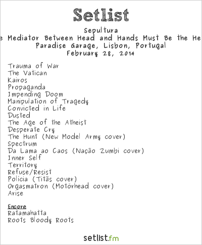 Sepultura Setlist Paradise Garage, Lisbon, Portugal, The Mediator Between Head And Hands Must Be The Heart European Tour 2014