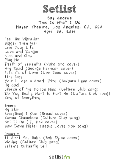 Boy George Setlist Mayan Theatre, Los Angeles, CA, USA 2014, This Is What I Do