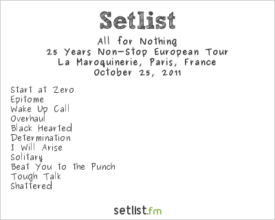 All for Nothing Setlist La Maroquinerie, Paris, France 2011, 25 Years Non-Stop European Tour