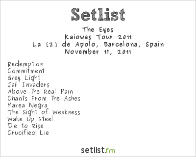 The Eyes Setlist Sala Apolo 2, Barcelona, Spain, Kaiowas Tour 2011