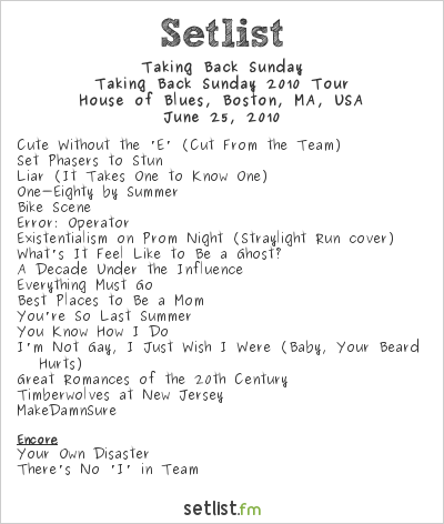 Taking Back Sunday Setlist House of Blues, Boston, MA, USA 2010, Taking Back Sunday (Old Lineup Reunion) 2010 Tour