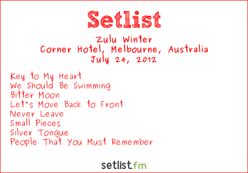 Zulu Winter Setlist Corner Hotel, Richmond, Australia 2012, Splendour In The Grass 2012 Sideshows