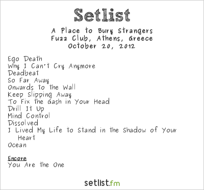 A Place to Bury Strangers Setlist Fuzz Club, Athens, Greece 2012