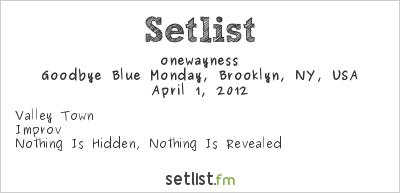 onewayness at Goodbye Blue Monday, Brooklyn, NY, USA Setlist