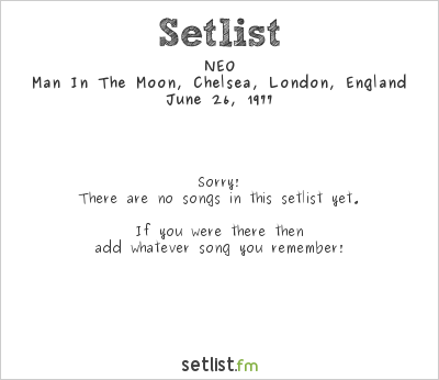 NEO at Man In The Moon, Chelsea, London, England Setlist