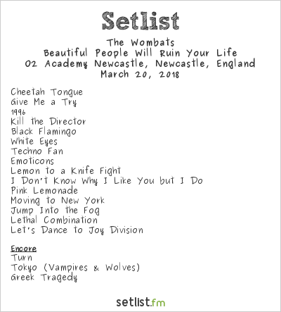The Wombats Setlist O2 Academy Newcastle, Newcastle, England 2018, Beautiful People Will Ruin Your Life
