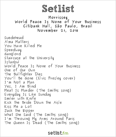 Morrissey Setlist Citibank Hall, São Paulo, Brazil 2015, World Peace Is None of Your Business