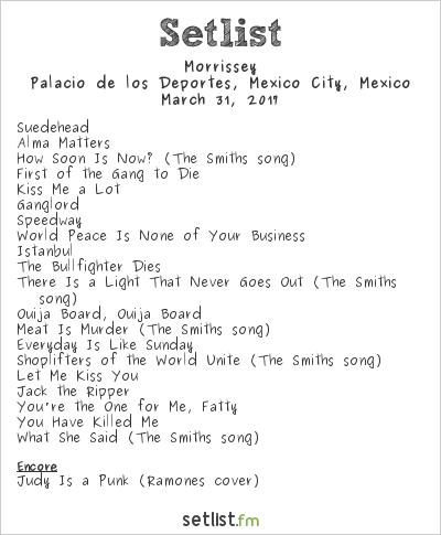 Morrissey Setlist Palacio de los Deportes, Mexico City, Mexico 2017