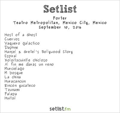 Porter Setlist Teatro Metropólitan, Mexico City, Mexico 2016