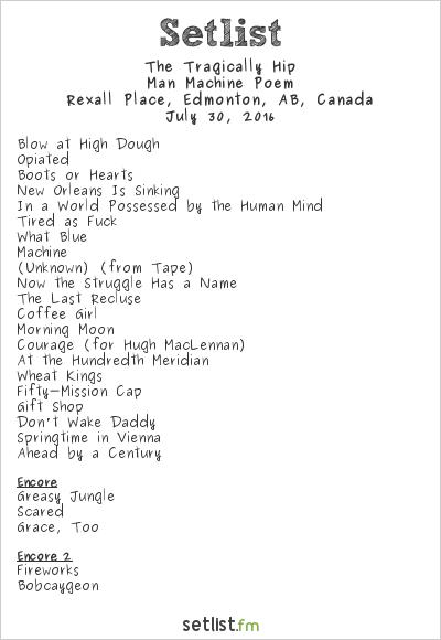 The Tragically Hip Setlist Rexall Place, Edmonton, AB, Canada 2016, Man Machine Poem Tour