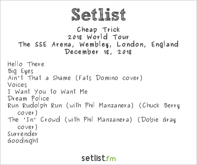 Cheap Trick Setlist The SSE Arena, Wembley, London, England 2018, 2018 World Tour