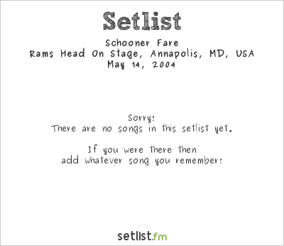 Schooner Fare at Rams Head On Stage, Annapolis, MD, USA Setlist