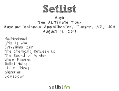 Bush Setlist Anselmo Valencia Amphitheater, Tucson, AZ, USA 2019, The ALTimate Tour
